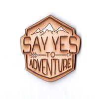 "Значок деревянный ""Say yes to adventure"""