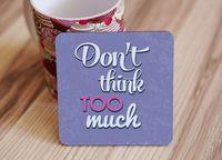 """Подставка под кружку """"Don't think too much"""" (art. 58)"""