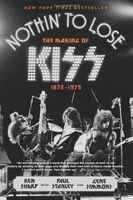 Nothin` to Lose. The Making of KISS. 1972-1975