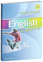 English in Action. Grammar & Vocabulary B2 for FCE, ECCE & other B2 Exams. Student's Book