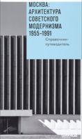 Москва. Архитектура советского модернизма 1955 - 1991 гг. Справочник-путеводитель